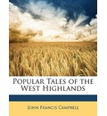 Popular Tales of the West Highlands - John Francis Campbell