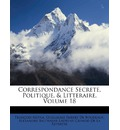 Correspondance Secrete, Politique, & Litteraire, Volume 18 - Franois Mtra