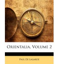 Orientalia, Volume 2 - Paul De Lagarde