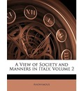 A View of Society and Manners in Italy, Volume 2 - Anonymous