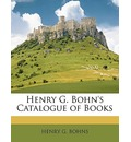 Henry G. Bohn's Catalogue of Books - Henry G Bohns