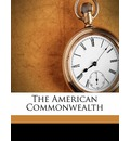 The American Commonwealth Volume 1 - James Bryce