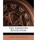 The American Revolution Volume 1 - George Otto Trevelyan