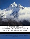The Works of Samuel Richardson. with a Sketch of His Life and Writings Volume 9 - Samuel Richardson
