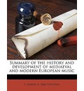 Summary of the History and Development of Mediaeval and Modern European Music - C Hubert H Parry