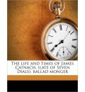 The Life and Times of James Catnach, (Late of Seven Dials), Ballad Monger - Charles Hindley