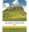 The Joy of Living (Es Lebe Das Leben) - Hermann Sudermann
