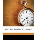 My Old Kentucky Home; - Stephen Collins Foster