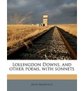 Lollingdon Downs, and Other Poems, with Sonnets - John Masefield