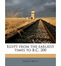 Egypt from the Earliest Times to B.C. 300 - Samuel Birch
