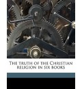 The Truth of the Christian Religion in Six Books - Hugo Grotius