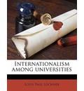 Internationalism Among Universities - Louis Paul Lochner