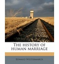 The History of Human Marriage - Edward Westermarck
