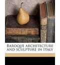 Baroque Architecture and Sculpture in Italy - Corrado Ricci