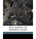 The Similes of Homer's Iliad - Homer Homer