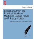 Selections from the Poetical Works of Mortimer Collins Made by F. Percy Cotton. - Edward James Mortimer Collins