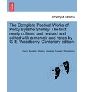 The Complete Poetical Works of Percy Bysshe Shelley. the Text Newly Collated and Revised and Edited with a Memoir and Notes by G. E. Woodberry. Centenary Edition. - Professor Percy Bysshe Shelley