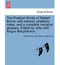 The Poetical Works of Robert Burns; With Memoir, Prefatory Notes, and a Complete Marginal Glossary. Edited by John and Angus MacPherson. - Robert Burns