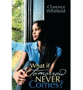 What If Tomorrow Never Comes? - Clarence Whitfield