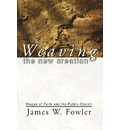 Weaving the New Creation - James W Fowler