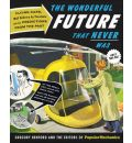 The Wonderful Future That Never Was - Gregory Benford