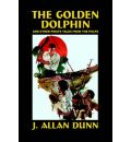 The Golden Dolphin and Other Pirate Tales from the Pulps - J Allan Dunn