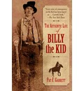 The Authentic Life of Billy the Kid the Authentic Life of Billy the Kid - Pat F Garrett