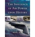 The Influence of Air Power Upon History - Walter J. Boyne