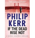 If the Dead Rise Not: Bernie Gunther Mystery 6 - Philip Kerr