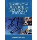 Constructing Justice and Security After War - C. Call