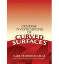 General Investigations of Curved Surfaces - Carl Friedrich Gauss