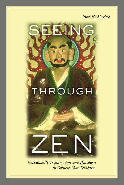 Seeing through Zen: Encounter, Transformation, and Genealogy in Chinese Chan Buddhism - University of California Press