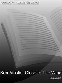 Ben Ainslie: Close To The Wind: Autobiography Of Britain's Greatest Olympic Sailor - Ben Ainslie