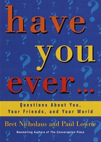 Have You Ever...: Questions About You, Your Friends, And Your World - Paul Lowrie,Bret Nicholaus