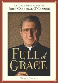 Full Of Grace: An Oral Biography Of John Cardinal O'Connor - Terry Golway