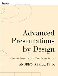 Advanced Presentations By Design: Creating Communication That Drives Action - Andrew Abela