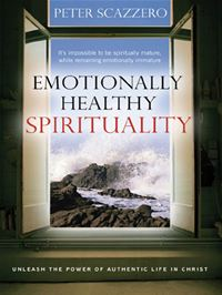 Emotionally Healthy Spirituality: Unleash A Revolution In Your Life In Christ - Peter Scazzero