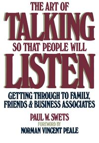 The Art of Talking So That People Will Listen: Getting Through to Family  Friends & Business Associates - Paul W. Swets