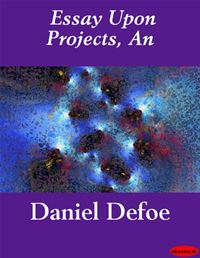 Essay Upon Projects, An - Daniel Defoe
