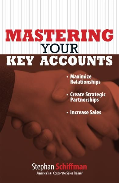Mastering Your Key Accounts: Maximize Relationships; Create Strategic Partnerships; Increase Sales - Adams Media