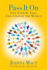 Pass It On: Five Stories That Can Change The World - Joanna Macy Norbert Gahbler