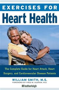 Exercises For Heart Health: The Complete Guide For Heart Attack  Heart Surgery  And Cardiovascular Disease Patients - William Smith