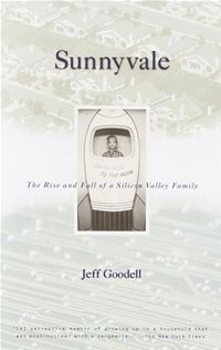 Sunnyvale: The Rise And Fall Of A Silicon Valley Family - Jeff Goodell