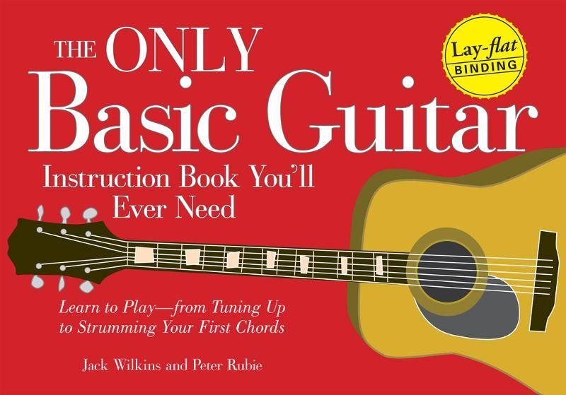 The Only Basic Guitar Instruction Book You'll Ever Need: Learn to Play--from Tuning Up to Strumming Your First Chords - Adams Media