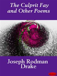 The Culprit Fay And Other Poems - Joseph Rodman Drake