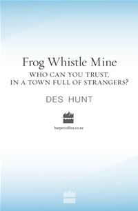 Frog Whistle Mine - Des Hunt