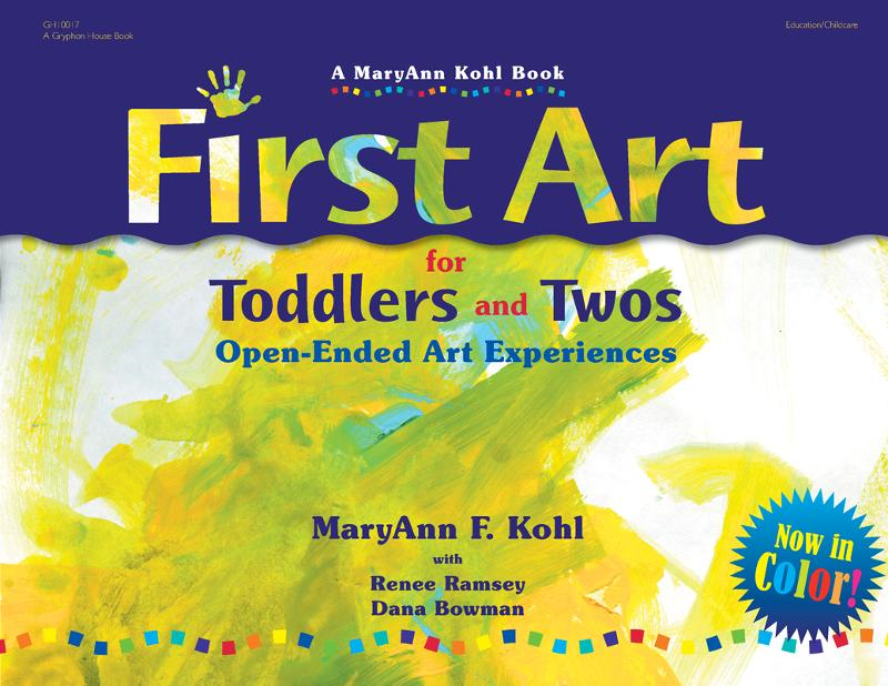 First Art for Toddlers and Twos: Open-Ended Art Experiences - Gryphon House