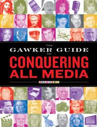 The Gawker Guide To Conquering All Media - Gawker Media