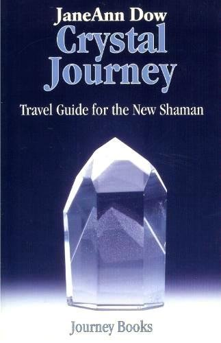 Crystal Journey: Travel Guide for the New Shaman - Janeann Dow
