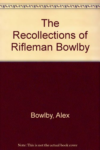 The Recollections of Rifleman Bowlby - Alex Bowlby